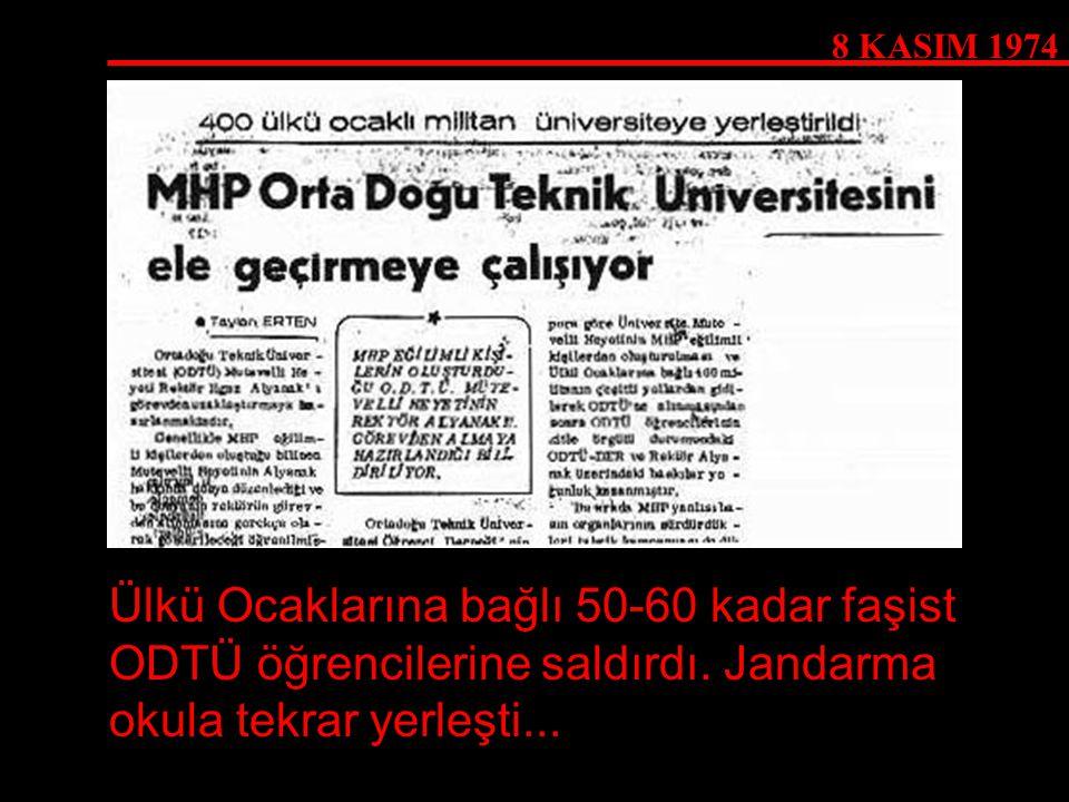 8 KASIM 1974 Ülkü Ocaklarına bağlı 50-60 kadar faşist ODTÜ öğrencilerine saldırdı.