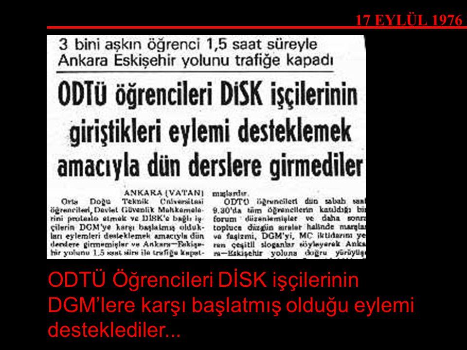 17 EYLÜL 1976 ODTÜ Öğrencileri DİSK işçilerinin DGM'lere karşı başlatmış olduğu eylemi desteklediler...