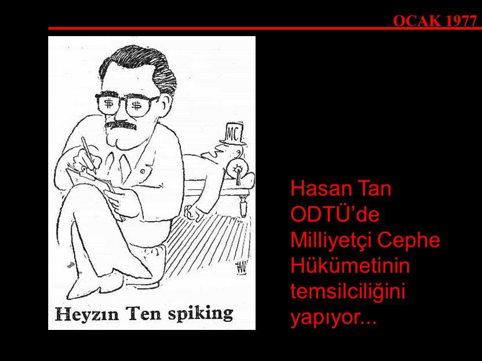 OCAK 1977 Hasan Tan ODTÜ'de Milliyetçi Cephe Hükümetinin temsilciliğini yapıyor...