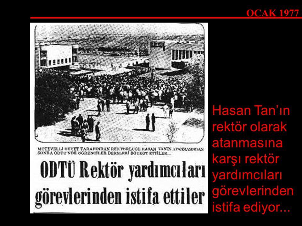 OCAK 1977 Hasan Tan'ın rektör olarak atanmasına karşı rektör yardımcıları görevlerinden istifa ediyor...