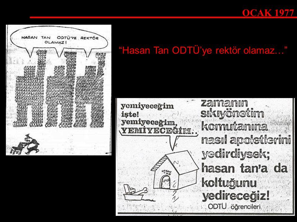 OCAK 1977 Hasan Tan ODTÜ'ye rektör olamaz…
