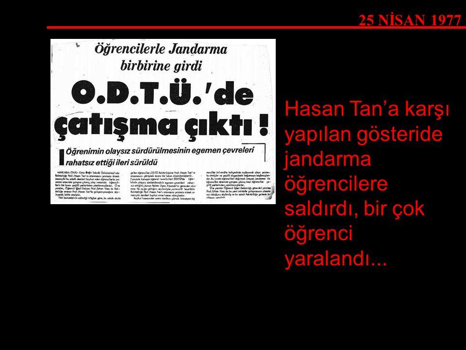 25 NİSAN 1977 Hasan Tan'a karşı yapılan gösteride jandarma öğrencilere saldırdı, bir çok öğrenci yaralandı...