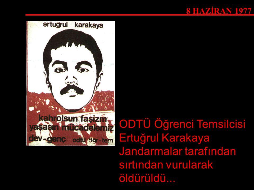 8 HAZİRAN 1977 ODTÜ Öğrenci Temsilcisi Ertuğrul Karakaya Jandarmalar tarafından sırtından vurularak öldürüldü...