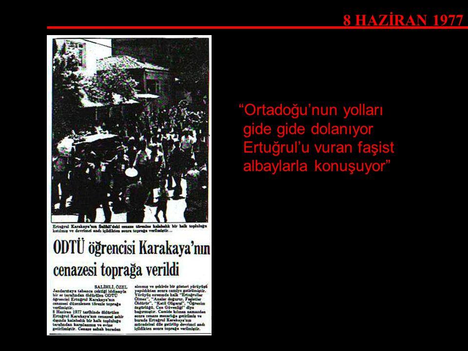 8 HAZİRAN 1977 Ortadoğu'nun yolları gide gide dolanıyor Ertuğrul'u vuran faşist albaylarla konuşuyor