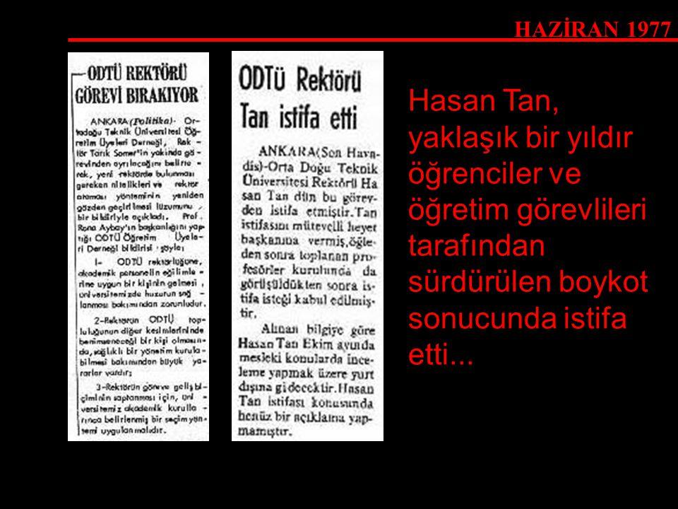 HAZİRAN 1977 Hasan Tan, yaklaşık bir yıldır öğrenciler ve öğretim görevlileri tarafından sürdürülen boykot sonucunda istifa etti...