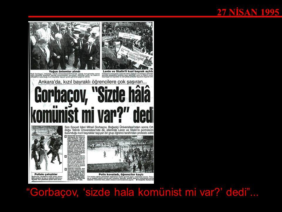 Gorbaçov, 'sizde hala komünist mi var ' dedi ...