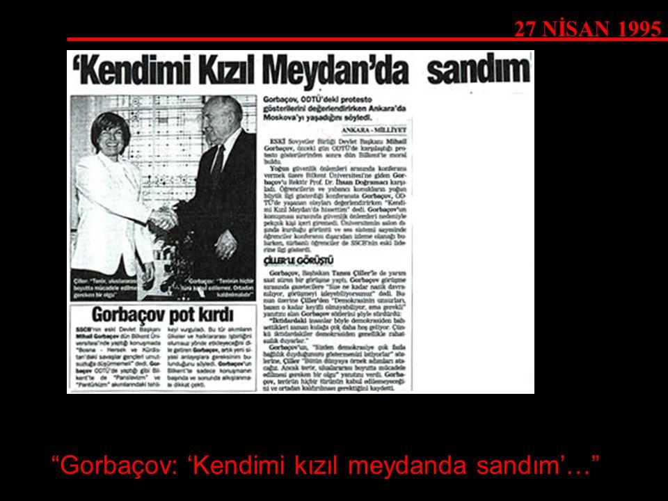 Gorbaçov: 'Kendimi kızıl meydanda sandım'…