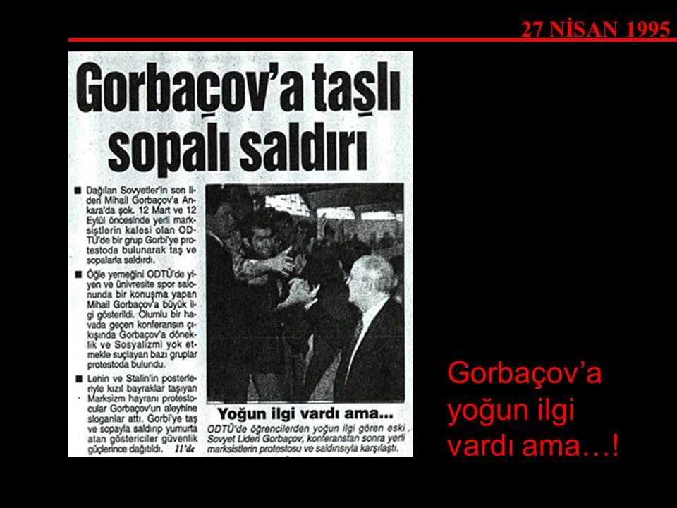 Gorbaçov'a yoğun ilgi vardı ama…!