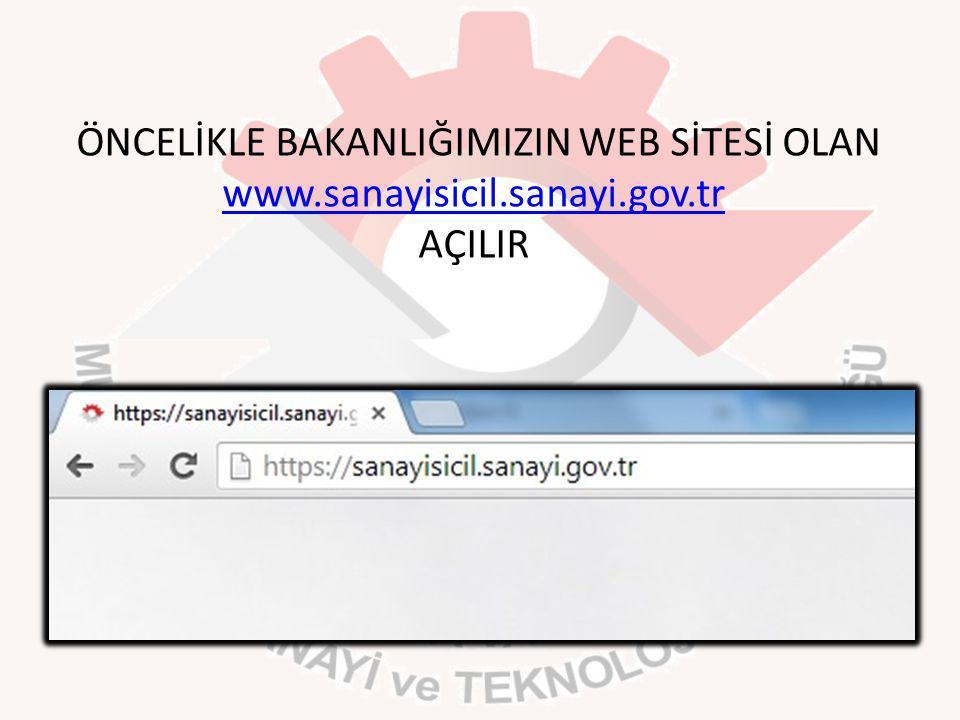 ÖNCELİKLE BAKANLIĞIMIZIN WEB SİTESİ OLAN www. sanayisicil. sanayi. gov