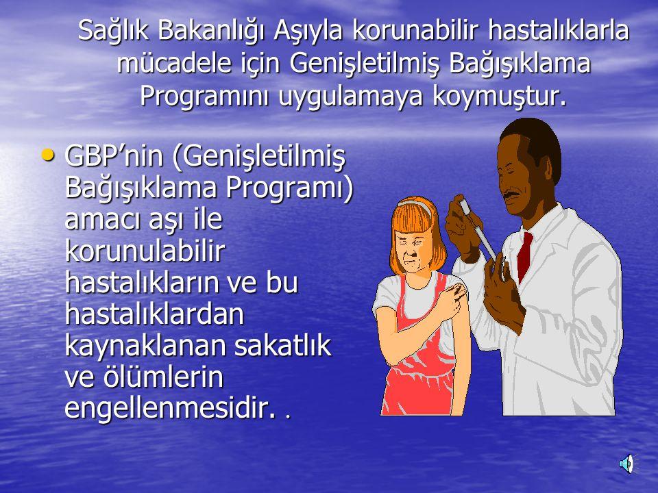 Sağlık Bakanlığı Aşıyla korunabilir hastalıklarla mücadele için Genişletilmiş Bağışıklama Programını uygulamaya koymuştur.