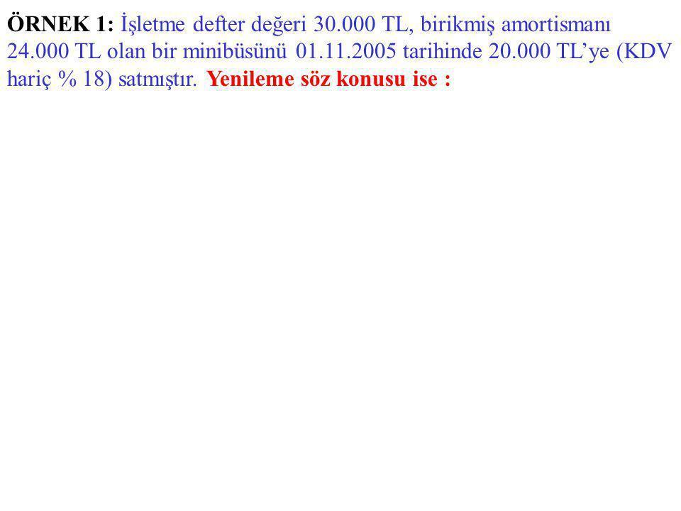 ÖRNEK 1: İşletme defter değeri 30. 000 TL, birikmiş amortismanı 24