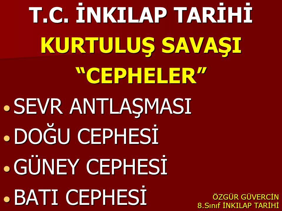T.C. İNKILAP TARİHİ KURTULUŞ SAVAŞI CEPHELER