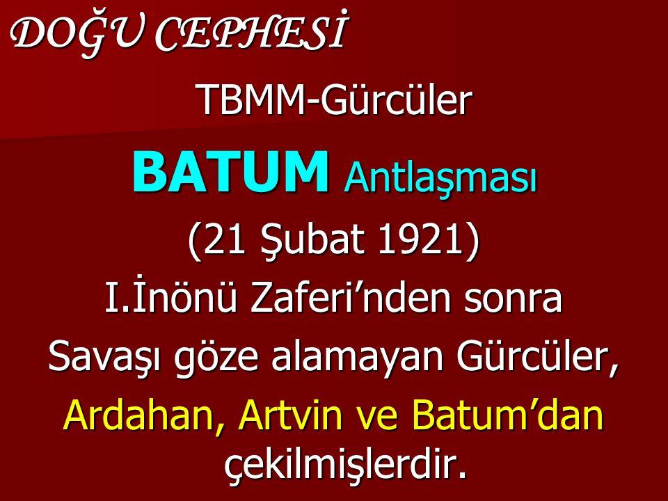BATUM Antlaşması DOĞU CEPHESİ TBMM-Gürcüler (21 Şubat 1921)