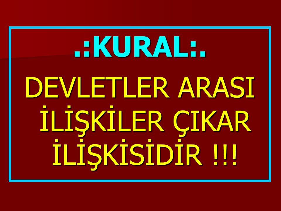 DEVLETLER ARASI İLİŞKİLER ÇIKAR İLİŞKİSİDİR !!!