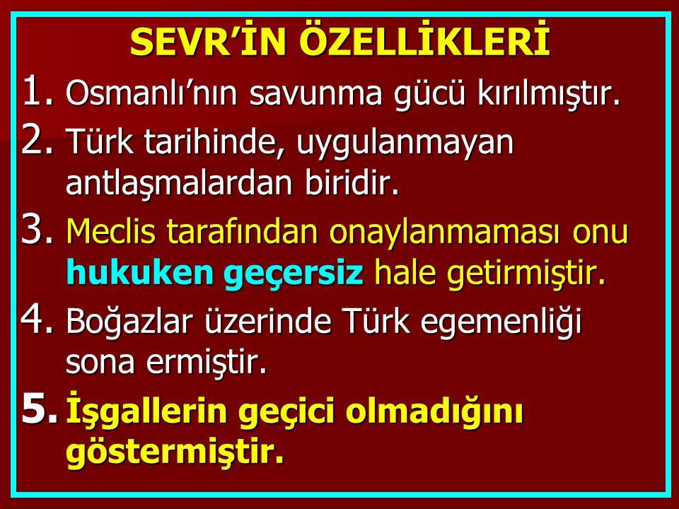 SEVR'İN ÖZELLİKLERİ Osmanlı'nın savunma gücü kırılmıştır.