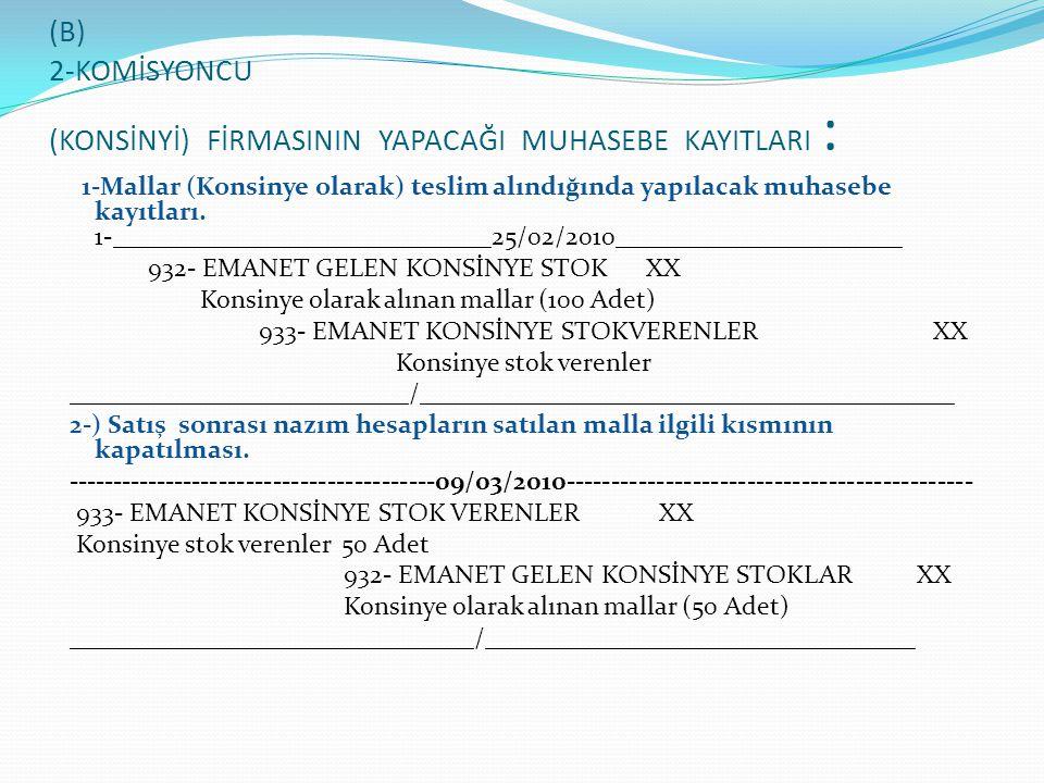 (B) 2-KOMİSYONCU (KONSİNYİ) FİRMASININ YAPACAĞI MUHASEBE KAYITLARI :