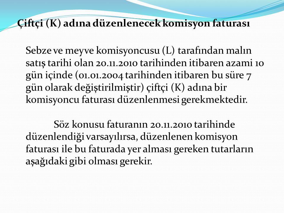 Çiftçi (K) adına düzenlenecek komisyon faturası