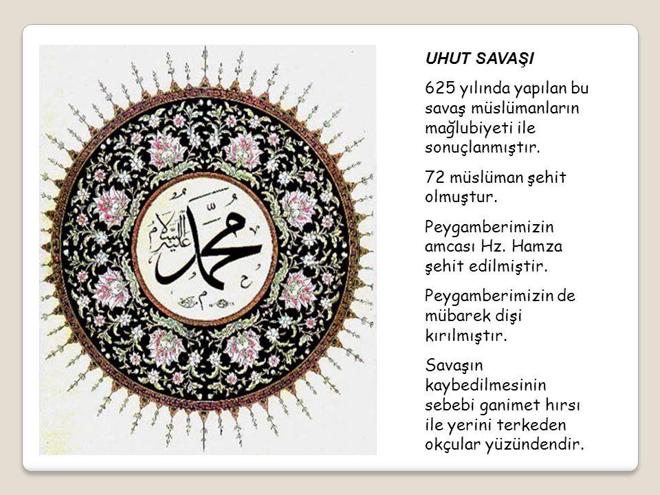 UHUT SAVAŞI 625 yılında yapılan bu savaş müslümanların mağlubiyeti ile sonuçlanmıştır. 72 müslüman şehit olmuştur.