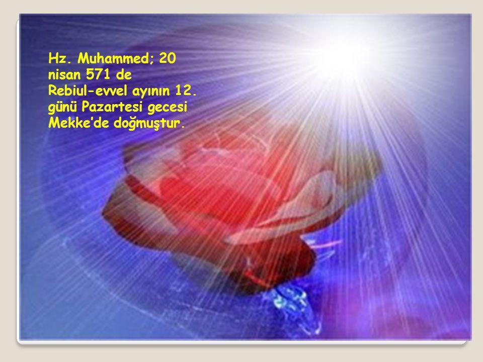 Hz. Muhammed; 20 nisan 571 de Rebiul-evvel ayının 12