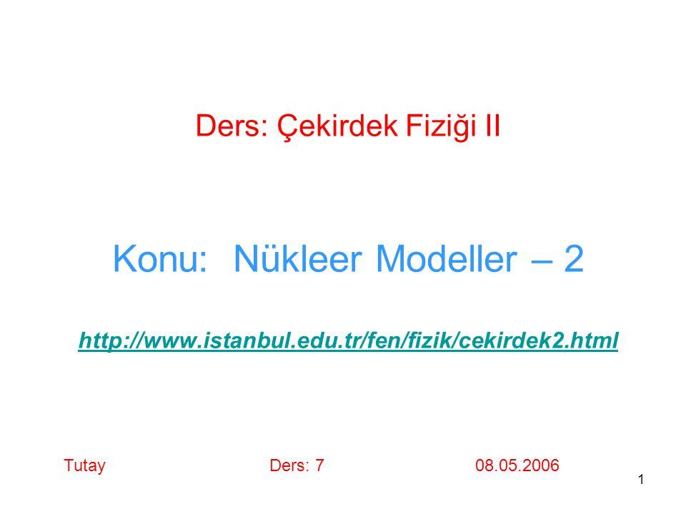 Ders: Çekirdek Fiziği II Konu: Nükleer Modeller – 2 http://www
