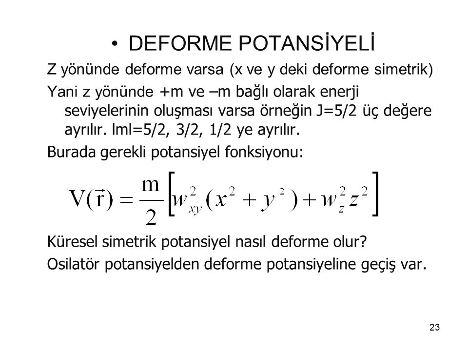 DEFORME POTANSİYELİ Z yönünde deforme varsa (x ve y deki deforme simetrik)