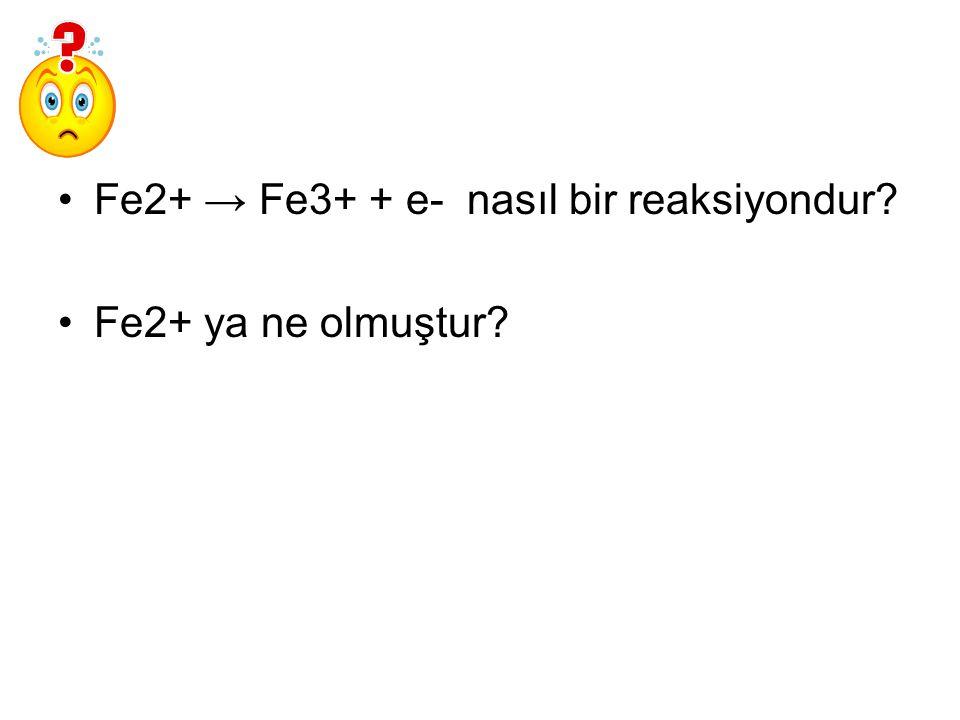 Fe2+ → Fe3+ + e- nasıl bir reaksiyondur