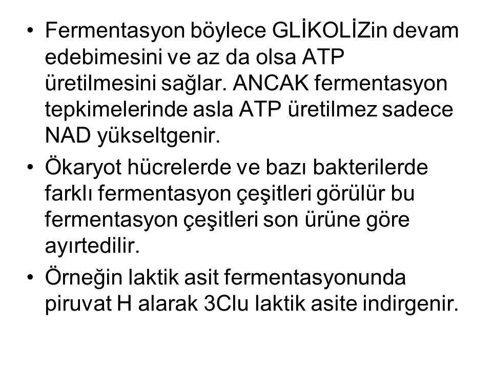 Fermentasyon böylece GLİKOLİZin devam edebimesini ve az da olsa ATP üretilmesini sağlar. ANCAK fermentasyon tepkimelerinde asla ATP üretilmez sadece NAD yükseltgenir.
