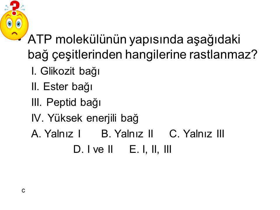 ATP molekülünün yapısında aşağıdaki bağ çeşitlerinden hangilerine rastlanmaz