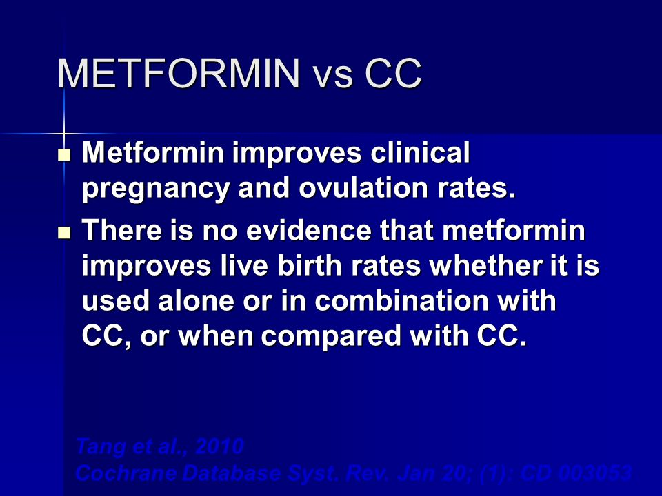 METFORMIN vs CC Metformin improves clinical pregnancy and ovulation rates.