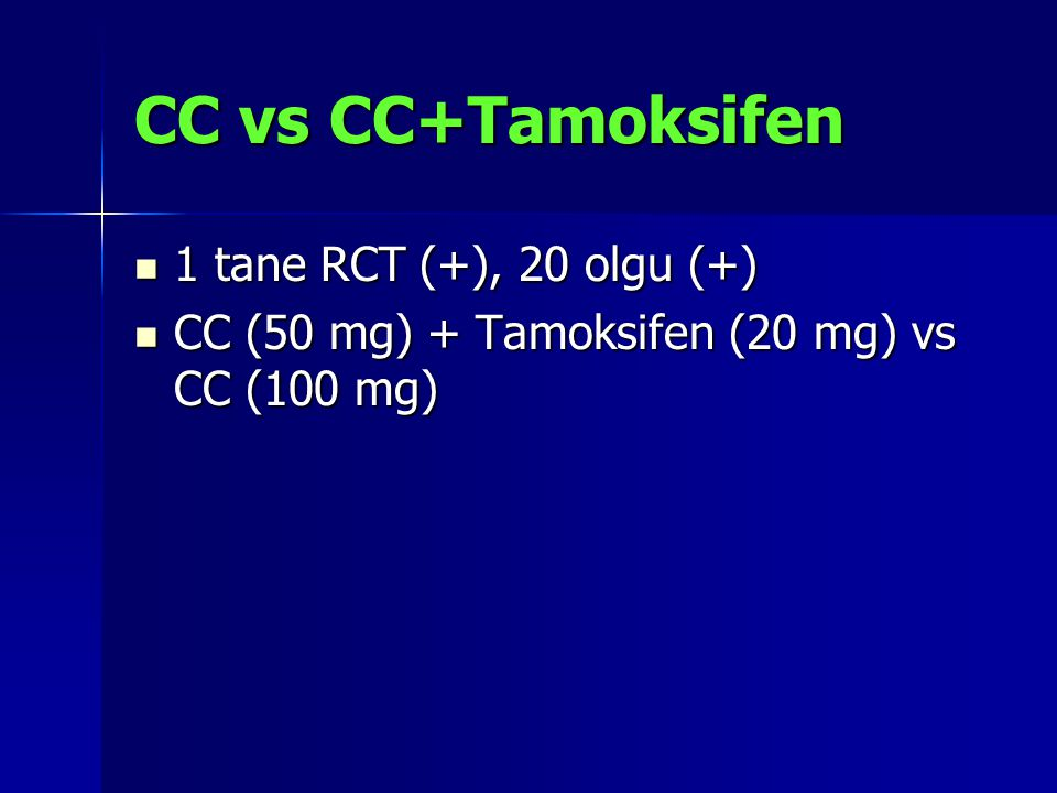 CC vs CC+Tamoksifen 1 tane RCT (+), 20 olgu (+)