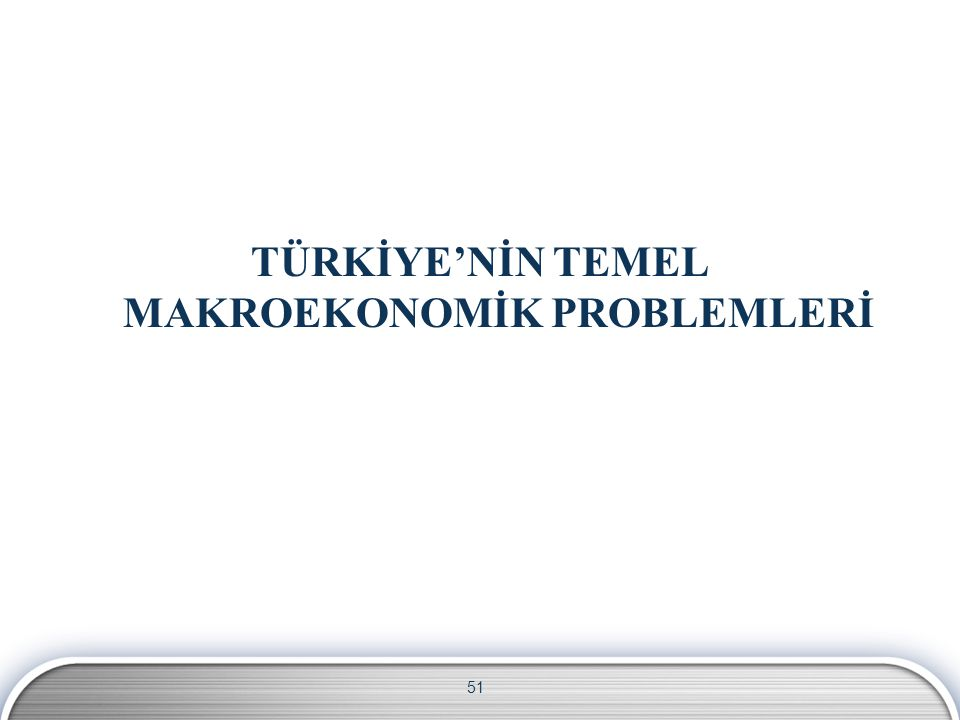TÜRKİYE'NİN TEMEL MAKROEKONOMİK PROBLEMLERİ
