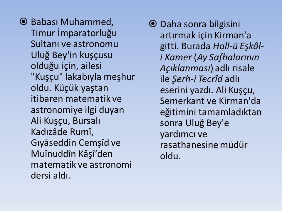 Babası Muhammed, Timur İmparatorluğu Sultanı ve astronomu Uluğ Bey in kuşçusu olduğu için, ailesi Kuşçu lakabıyla meşhur oldu. Küçük yaştan itibaren matematik ve astronomiye ilgi duyan Ali Kuşçu, Bursalı Kadızâde Rumî, Gıyâseddin Cemşîd ve Muînuddîn Kâşî'den matematik ve astronomi dersi aldı.