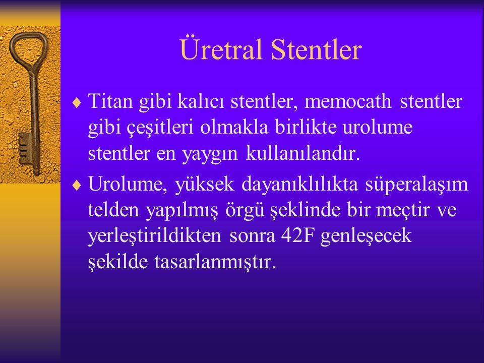 Üretral Stentler Titan gibi kalıcı stentler, memocath stentler gibi çeşitleri olmakla birlikte urolume stentler en yaygın kullanılandır.