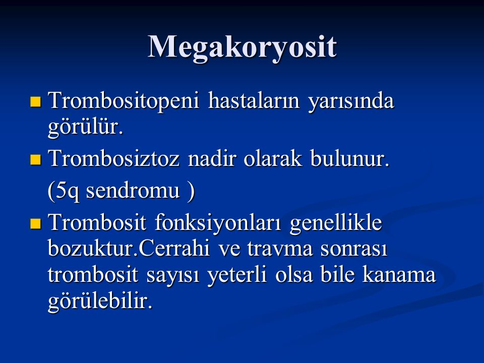 Megakoryosit Trombositopeni hastaların yarısında görülür.