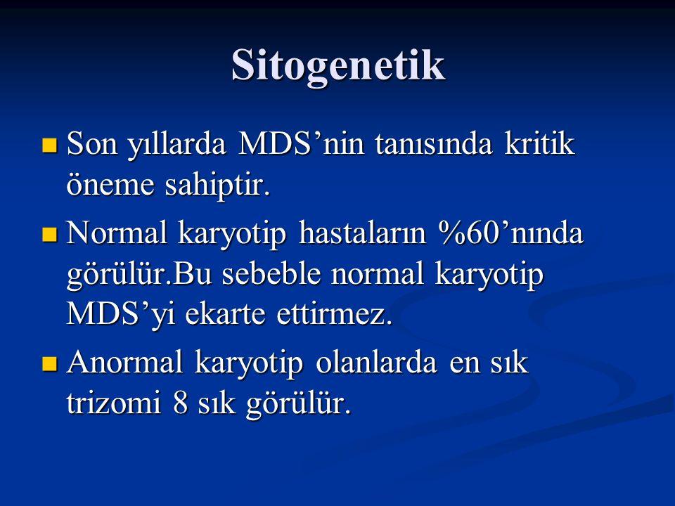 Sitogenetik Son yıllarda MDS'nin tanısında kritik öneme sahiptir.