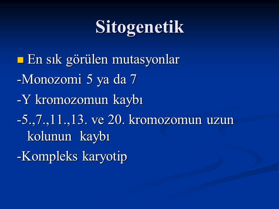 Sitogenetik En sık görülen mutasyonlar -Monozomi 5 ya da 7