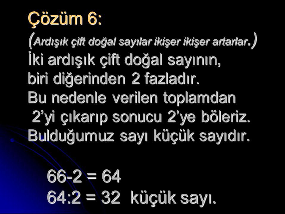 Çözüm 6: (Ardışık çift doğal sayılar ikişer ikişer artarlar