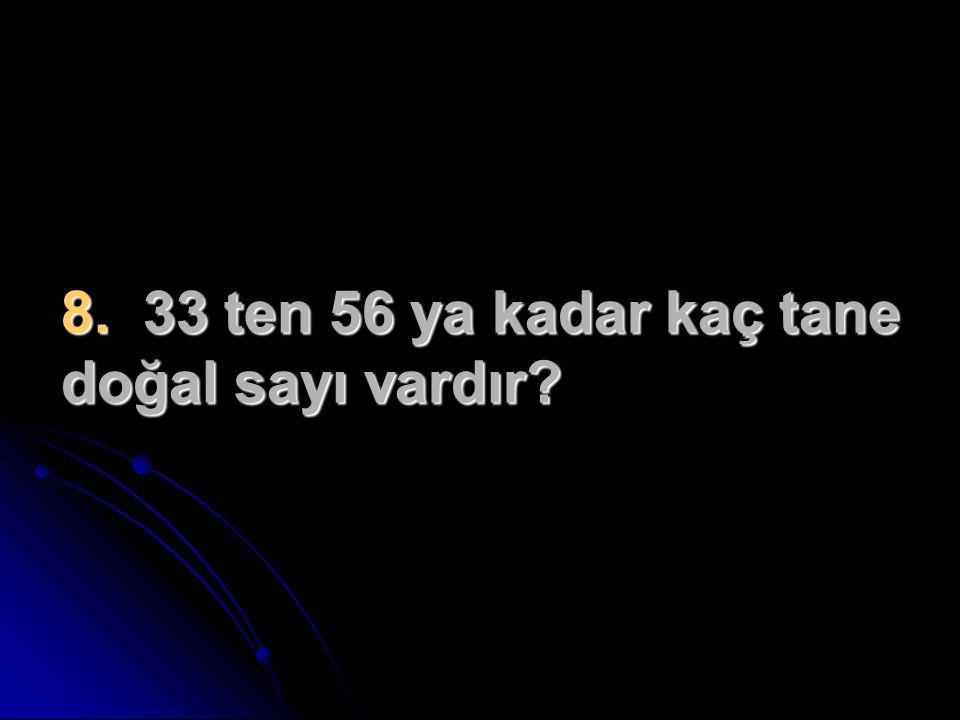 8. 33 ten 56 ya kadar kaç tane doğal sayı vardır