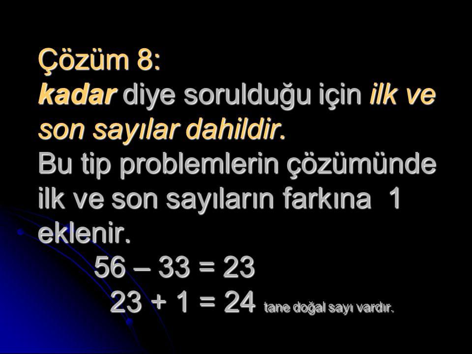 Çözüm 8: kadar diye sorulduğu için ilk ve son sayılar dahildir