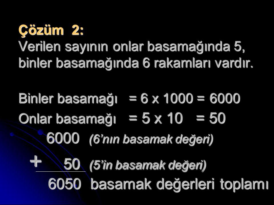 Çözüm 2: Verilen sayının onlar basamağında 5, binler basamağında 6 rakamları vardır.