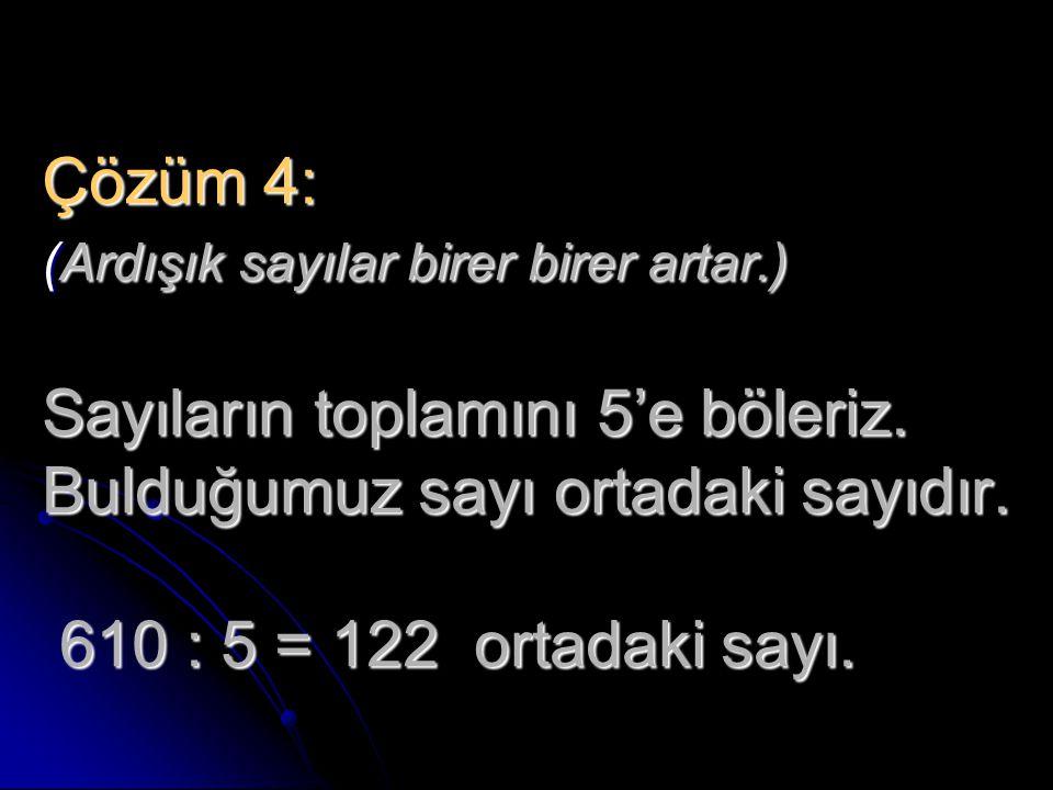 Çözüm 4: (Ardışık sayılar birer birer artar