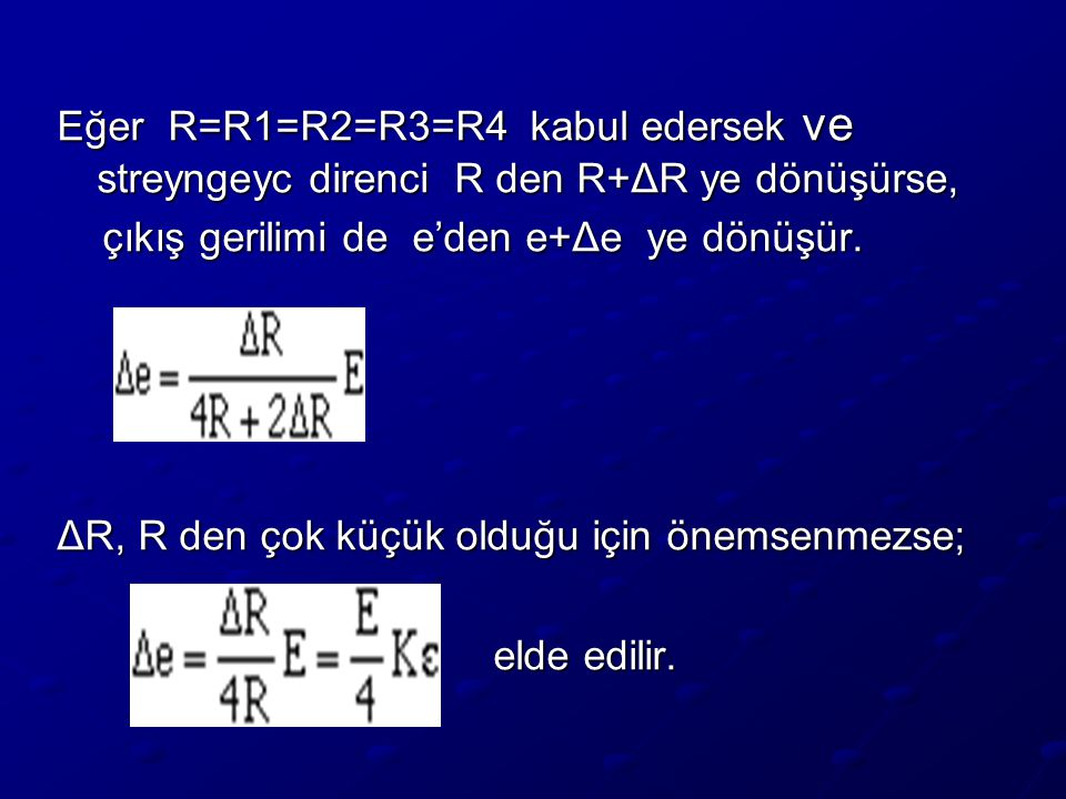 Eğer R=R1=R2=R3=R4 kabul edersek ve streyngeyc direnci R den R+ΔR ye dönüşürse,