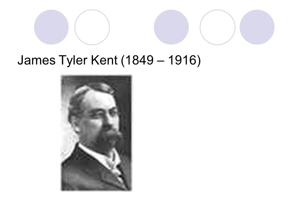 James Tyler Kent (1849 – 1916)