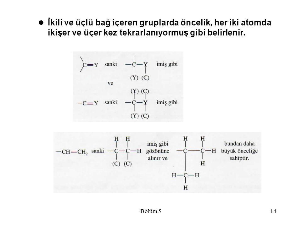İkili ve üçlü bağ içeren gruplarda öncelik, her iki atomda ikişer ve üçer kez tekrarlanıyormuş gibi belirlenir.