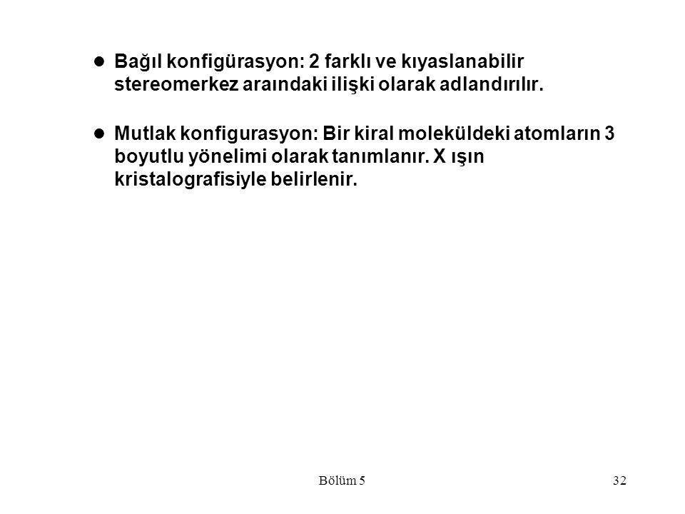 Bağıl konfigürasyon: 2 farklı ve kıyaslanabilir stereomerkez araındaki ilişki olarak adlandırılır.