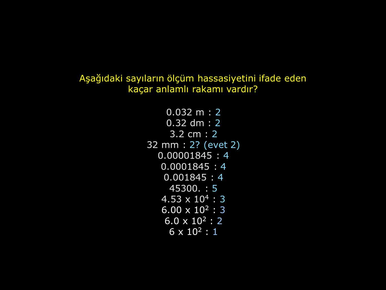 Aşağıdaki sayıların ölçüm hassasiyetini ifade eden kaçar anlamlı rakamı vardır