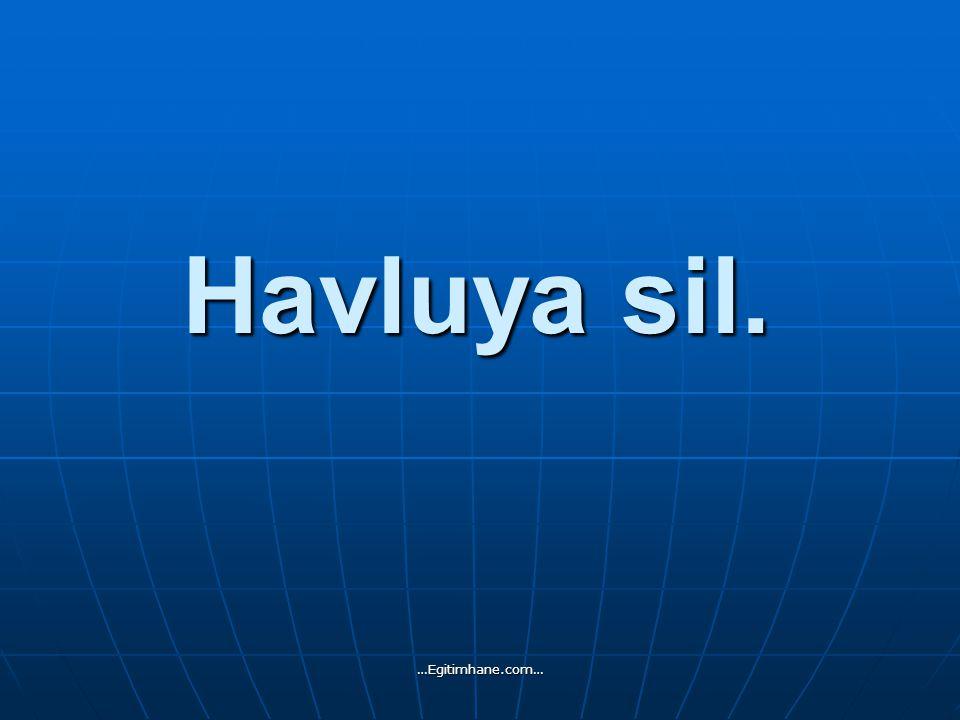 Havluya sil. …Egitimhane.com…