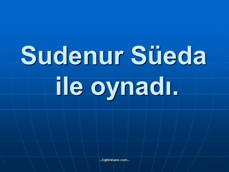 Sudenur Süeda ile oynadı.