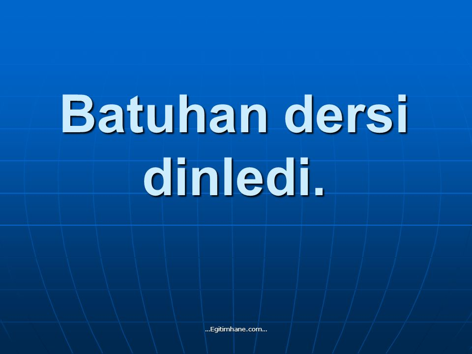 Batuhan dersi dinledi. …Egitimhane.com…