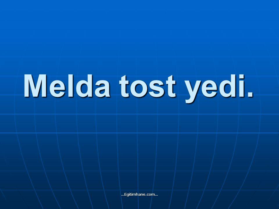 Melda tost yedi. …Egitimhane.com…